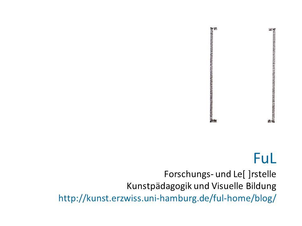 FuL Forschungs- und Le[ ]rstelle Kunstpädagogik und Visuelle Bildung